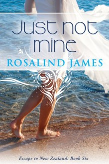 Just Not Mine (Escape to New Zealand) - Rosalind James