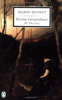 Kristin Lavransdatter 3: The Cross - Sigrid Undset