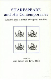 Shakespeare and His Contemporaries: Eastern and Central European Studies - Jerzy Limon, Jay L. Halio