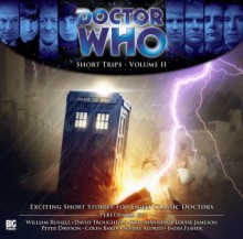 Doctor Who: Short Trips - Volume 2 - Xanna Eve Chown, Niall Boyce, Steve Case, Lawrence Conquest, Darren Goldsmith, Sharon Cobb, Iain Keiller, John Bromley, James Moran, Simon Guerrier, William Russell, David Troughton, Katy Manning, Louise Jameson, Peter Davison, Colin Baker, Sophie Aldred, India Fisher