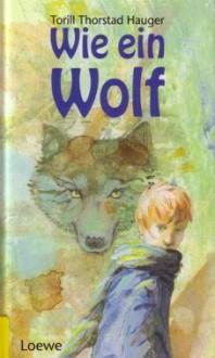 Wie Ein Wolf - Torill Thorstad Hauger