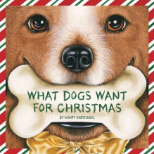 What Dogs Want for Christmas (Holiday Series) - Kandy Radzinski