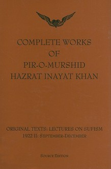 Complete Works of Pir-O-Murshid Hazrat Inayat Khan: Original Texts: Lectures on Sufism 1992 II: September-December: Source Edition - Pir-O-Murshid Inayat Khan