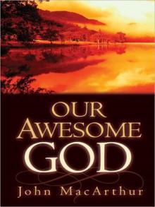 Our Awesome God - John F. MacArthur Jr.