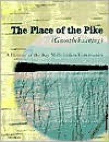 The Place of the Pike (Gnoozhekaaning): A History of the Bay Mills Indian Community - Charles E. Cleland