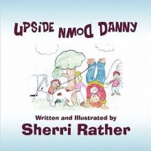 Upside Down Danny - Sherri Rather