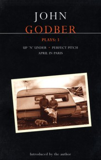 Plays 3: Up 'n' Under / April in Paris / Perfect Pitch - John Godber