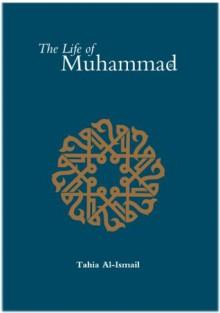 The Life of Muhammad (SAAS) - Tahia Al-Ismail