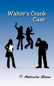 Walter's Crank Case - T. Malcolm Glenn