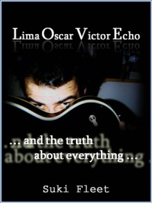 Lima Oscar Victor Echo and The Truth About Everything - Suki Fleet