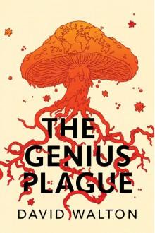 The Genius Plague - David Walton