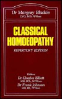Classical Homoeopathy - Margery G. Blackie, Charles Elliott, Frank Johnson