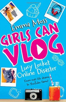 Girls Can Vlog 01: Lucy Locket: Online Disaster - Emma Moss