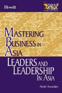 Leaders And Leadership In Asia (Mastering Business In Asia S.) - Hewitt Associates, Mick Bennett, Andrew Bell