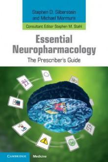Essential Neuropharmacology - Stephen D. Silberstein, Michael J. Marmura, Stephen M. Stahl, Nancy Muntner