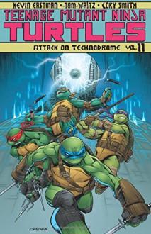 Teenage Mutant Ninja Turtles Vol, 11: Attack On Technodrome - Kevin B. Eastman, Tom Waltz, Cory Smith