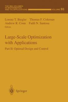 Large-Scale Optimization with Applications: Part II: Optimal Design and Control - Lorenz T. Biegler, Thomas F. Coleman, Andrew R. Conn, Fadil N Santosa