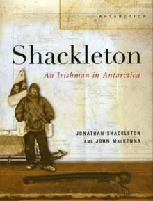 Shackleton: An Irishman in Antarctica - Jonathan Shackleton