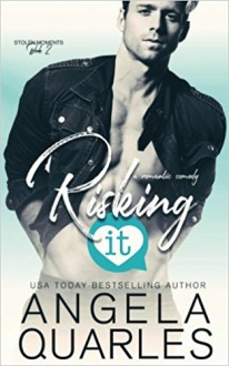 Risking It: A Romantic Comedy (Stolen Moments) (Volume 2) - Angela Quarles