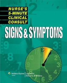 Nurse's 5-Minute Clinical Consult: Signs & Symptoms - Lippincott Williams & Wilkins, Springhouse
