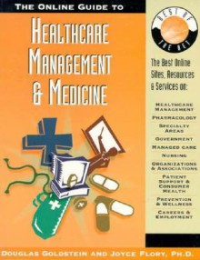 The Online Guide to Healthcare Management & Medicine - Douglas E. Goldstein, Joyce Flory