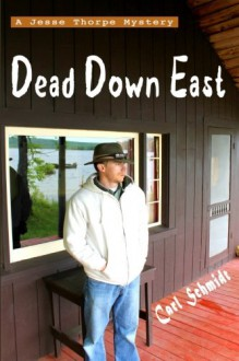 Dead Down East (Jesse Thorpe Mysteries) (Volume 1) - Carl Schmidt,JanMarie Moullen