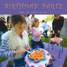 Birthday Party: Games, Food, Invitations, Party Bags - Tracey Benton