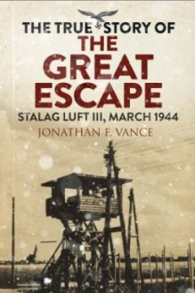 The True Story of the Great Escape: Stalag Luft III, March 1944 - Professor Jonathan Vance