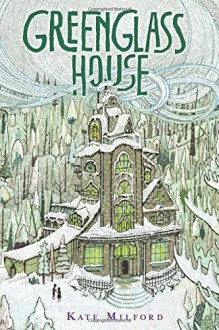 Greenglass House by Milford, Kate (2014) Hardcover - Kate Milford