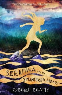 Serafina and the Splintered Heart - Robert Beatty