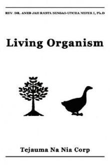 Living Organism: To Be a Hew Is Not to Resemble a Hew - ANEB JAH RASTA SENSAS-UTCHA NEF
