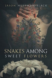 Snakes Among Sweet Flowers - Jason Huffman-Black