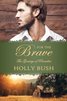 For the Brave (The Gentrys of Paradise #2) - Holly Bush