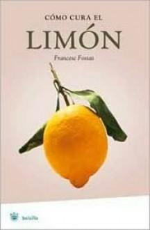 Como cura el limon (Manuales Integral) (Spanish Edition) - Francesc Fossas