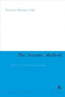 The Socratic Method: Plato's Use of Philosophical Drama - Rebecca Benson Cain