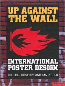 Up Against the Wall: International Poster Design - Ian Noble