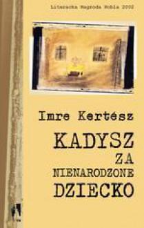 Kadysz za nienarodzone dziecko - Imre Kertész, Elżbieta Sobolewska