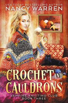 Crochet and Cauldrons (Vampire Knitting Club #3) - Nancy Warren