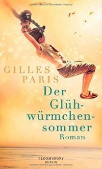 Der Glühwürmchensommer: Roman - Gilles Paris,Carina von Enzenberg