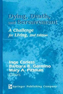 Dying, Death, and Bereavement: A Challenge for Living, 2nd Edition - Inge Corless, Barbara B. Germino, Mary A. Pittman