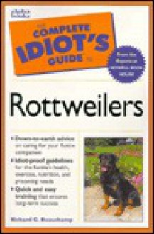 The Complete Idiot's Guide to Rottweilers - Richard G. Beauchamp