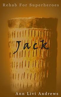 Jack: Rehab For Superheroes - Ann Livi Andrews