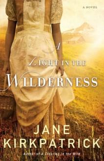 A Light in the Wilderness: A Novel - Jane Kirkpatrick