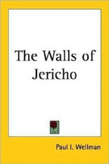 The Walls of Jericho - Paul I. Wellman
