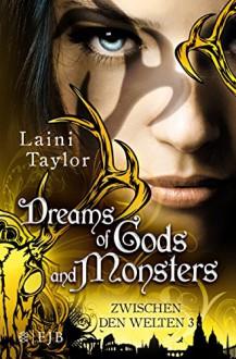 Dreams of Gods and Monsters: Zwischen den Welten 3 - Laini Taylor,Anna Julia Strüh,Christine Strüh