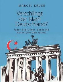 Verschlingt Der Islam Deutschland? - Marcel Kruse