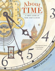 About Time: A First Look at Time and Clocks - Bruce Koscielniak