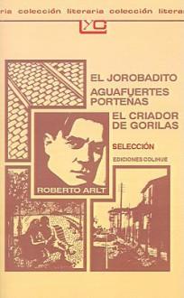 Selección: El Jorobadito / Aguafuertes Porteñas / El Criador de Gorilas - Roberto Arlt