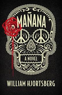 Mañana: A Novel - William Hjortsberg
