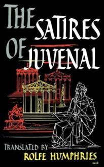 The Satires of Juvenal - Decimus Junis Juvenalis, Rolfe Humphries